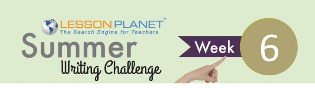 Lesson Planet Summer Writing Challenge Week 6