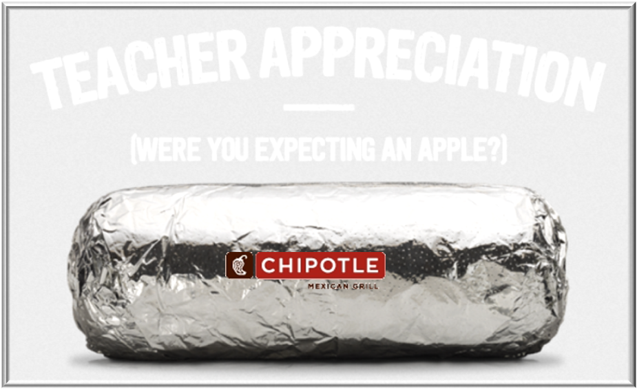 @ChipotleTweets Teacher Appreciation (X 5/6/14)